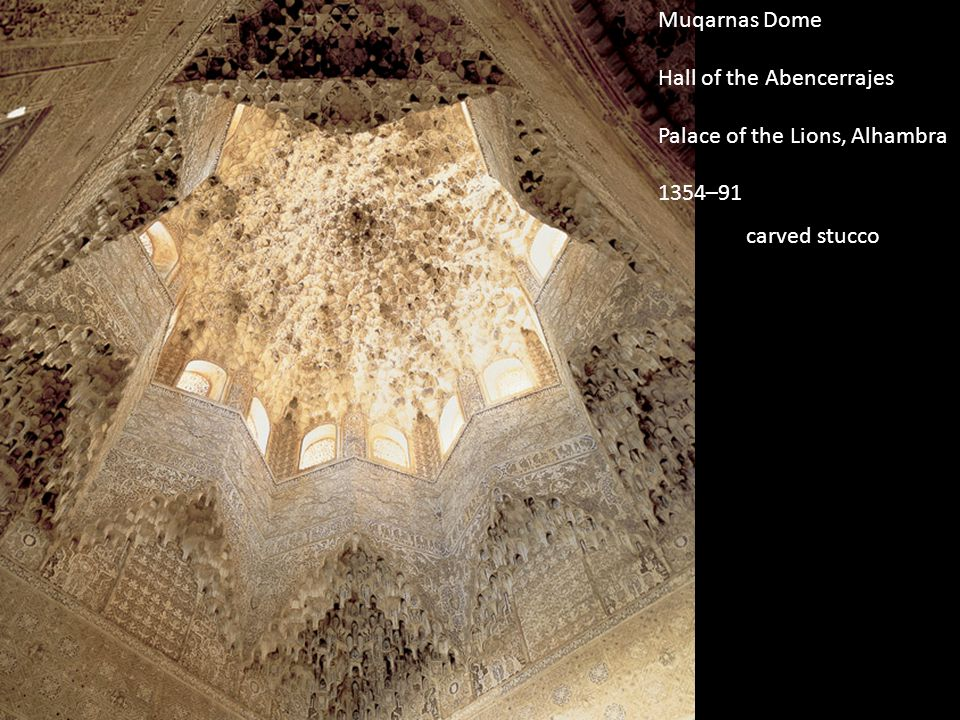 Muqarnas Dome Hall of the Abencerrajes Palace of the Lions, Alhambra 1354–91 carved stucco