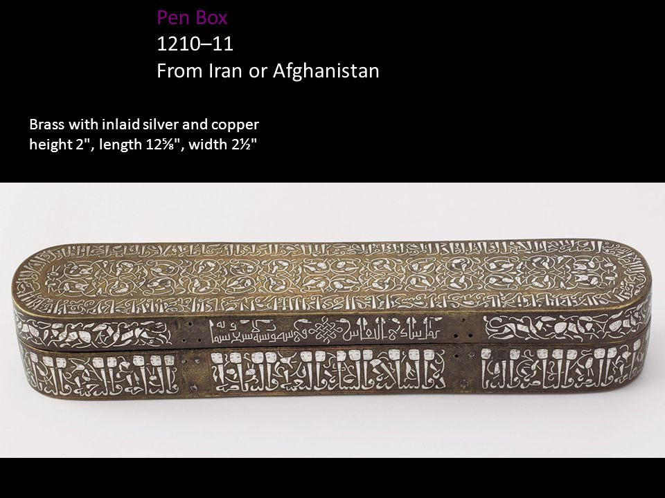Brass with inlaid silver and copper height 2 , length 12⅝ , width 2½ Pen Box 1210–11 From Iran or Afghanistan