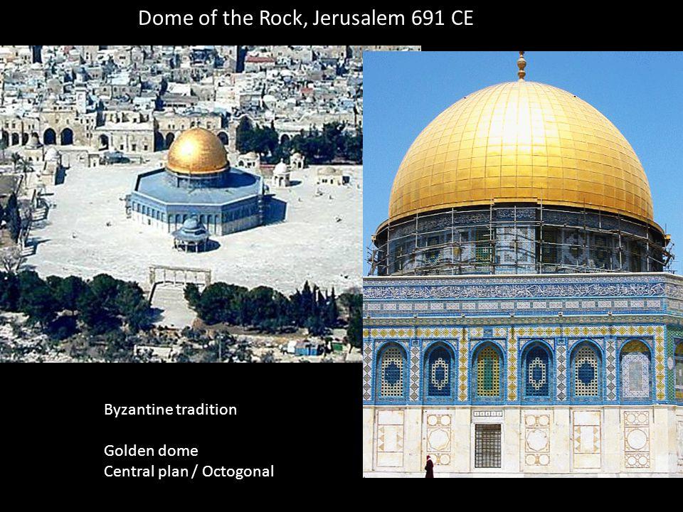 Dome of the Rock, Jerusalem 691 CE Byzantine tradition Golden dome Central plan / Octogonal