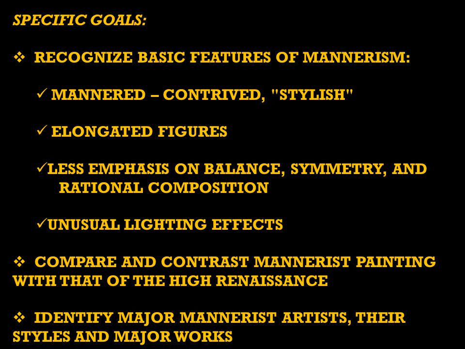 SPECIFIC GOALS:  RECOGNIZE BASIC FEATURES OF MANNERISM: MANNERED – CONTRIVED,