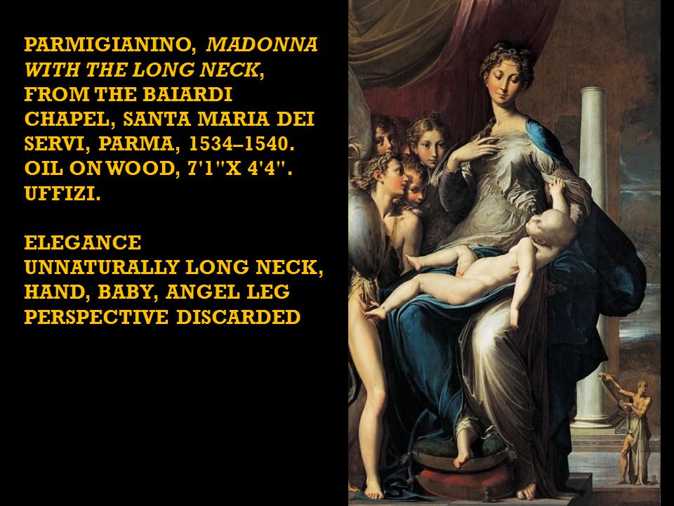 PARMIGIANINO, MADONNA WITH THE LONG NECK, FROM THE BAIARDI CHAPEL, SANTA MARIA DEI SERVI, PARMA, 1534–1540. OIL ON WOOD, 7'1