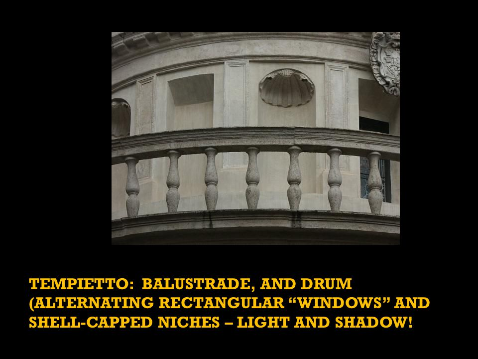 "TEMPIETTO: BALUSTRADE, AND DRUM (ALTERNATING RECTANGULAR ""WINDOWS"" AND SHELL-CAPPED NICHES – LIGHT AND SHADOW!"