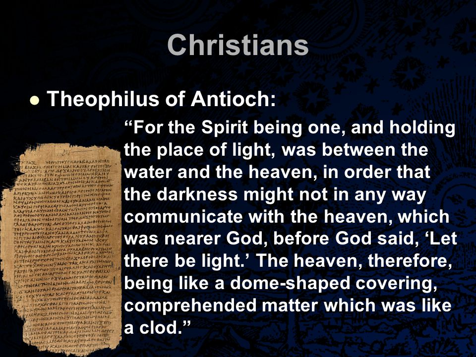 "Christians Theophilus of Antioch: ""For the Spirit being one, and holding the place of light, was between the water and the heaven, in order that the d"