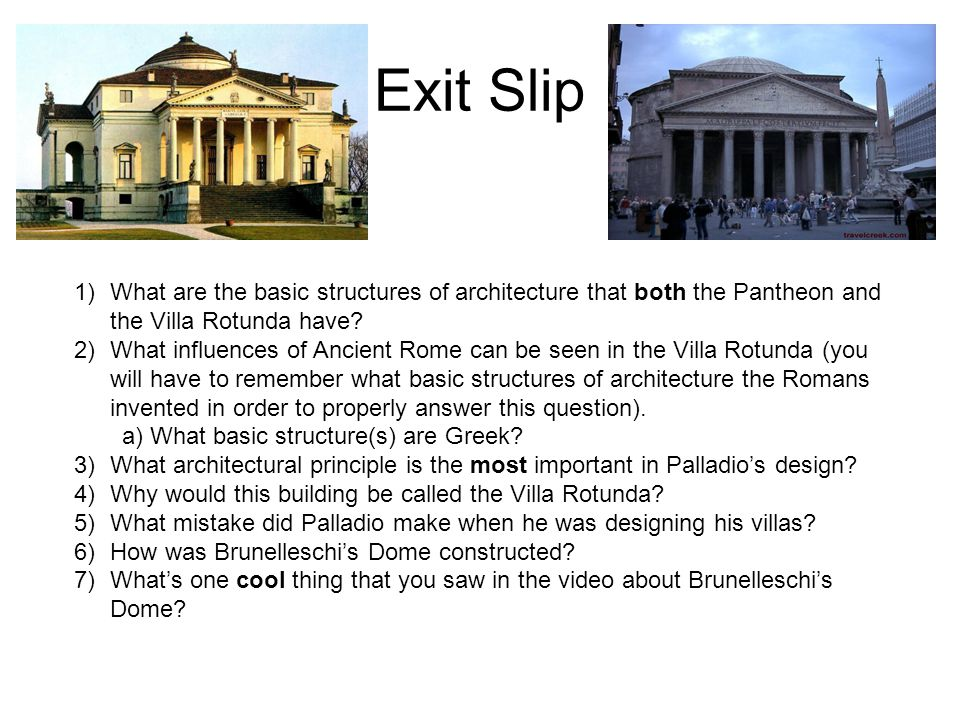 Exit Slip 1)What are the basic structures of architecture that both the Pantheon and the Villa Rotunda have.