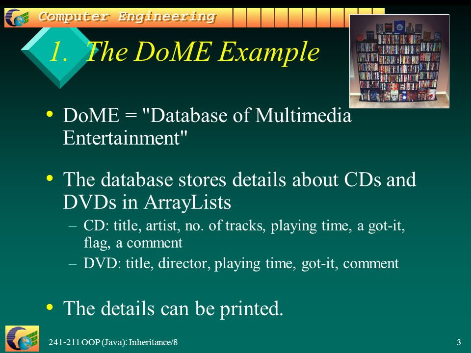 241-211 OOP (Java): Inheritance/8 3 1. The DoME Example DoME =