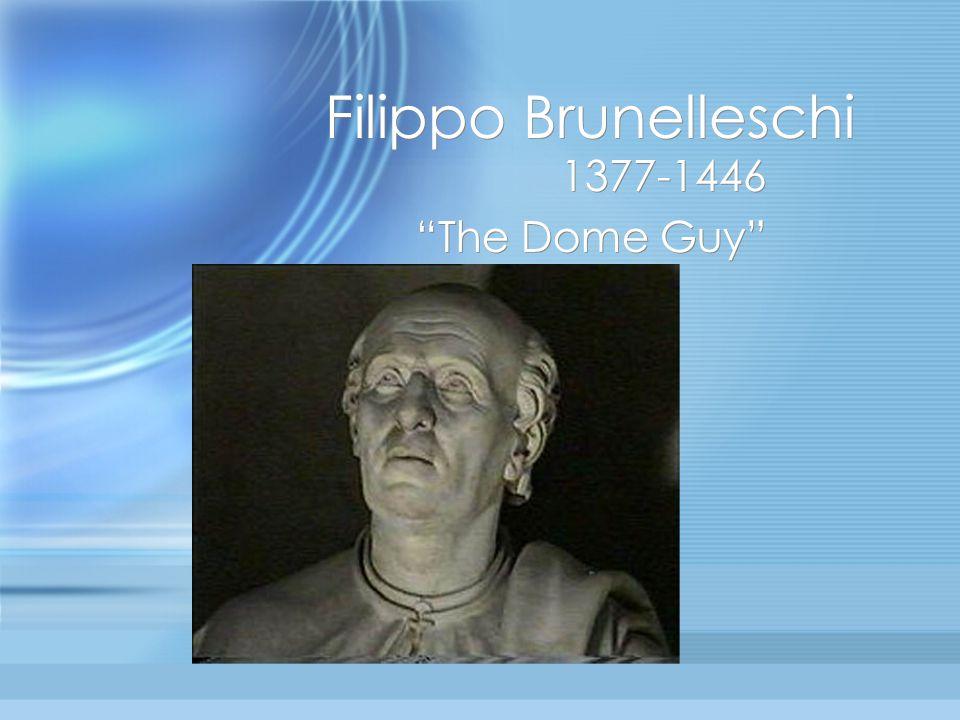 """Filippo Brunelleschi 1377-1446 """"The Dome Guy"""" 1377-1446 """"The Dome Guy"""""""