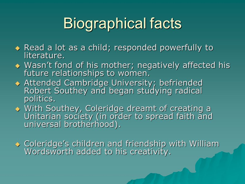 Biographical facts  Read a lot as a child; responded powerfully to literature.  Wasn't fond of his mother; negatively affected his future relationsh