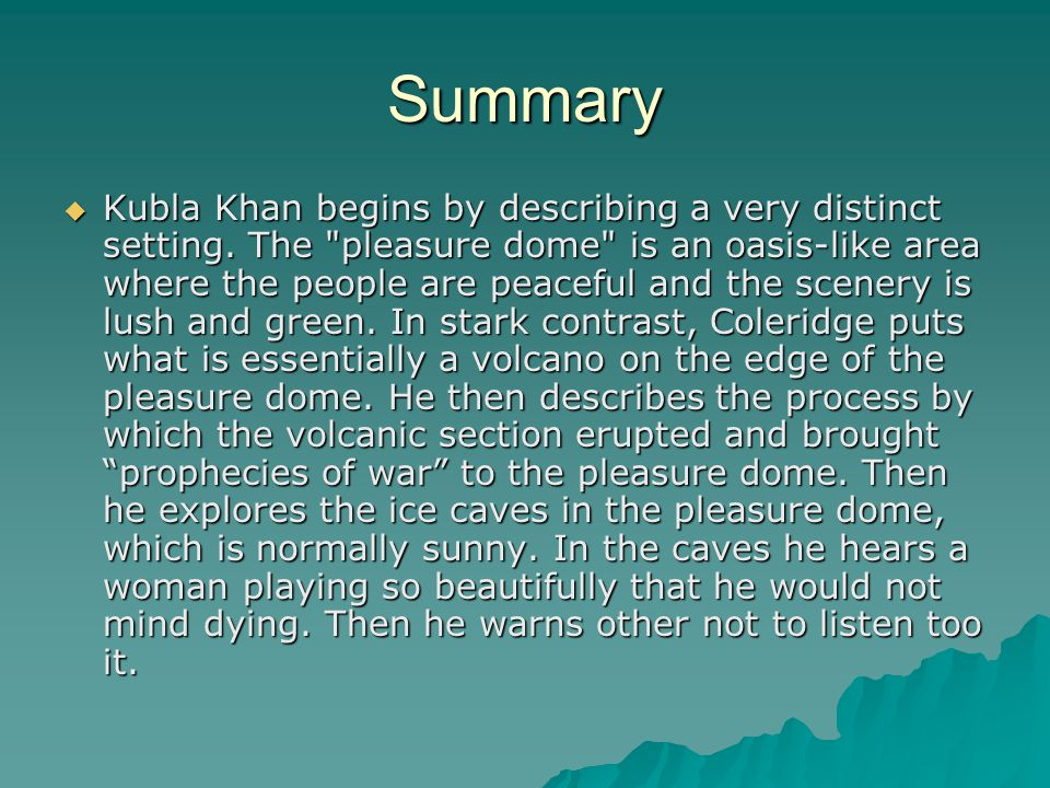 Summary  Kubla Khan begins by describing a very distinct setting. The