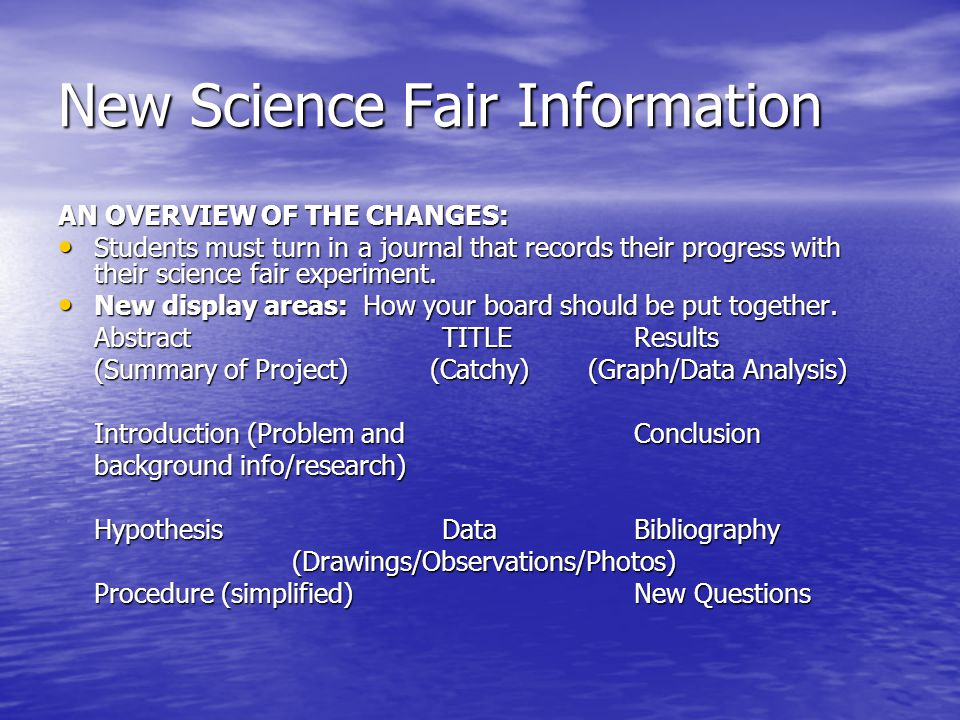 New Science Fair Information AN OVERVIEW OF THE CHANGES: Students must turn in a journal that records their progress with their science fair experiment.