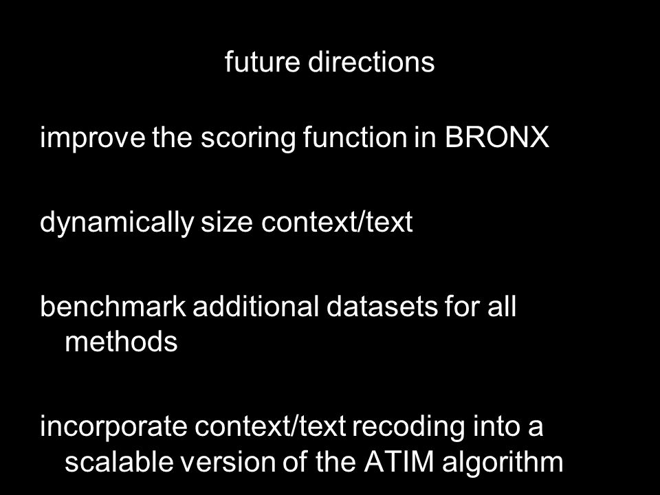 future directions improve the scoring function in BRONX dynamically size context/text benchmark additional datasets for all methods incorporate contex