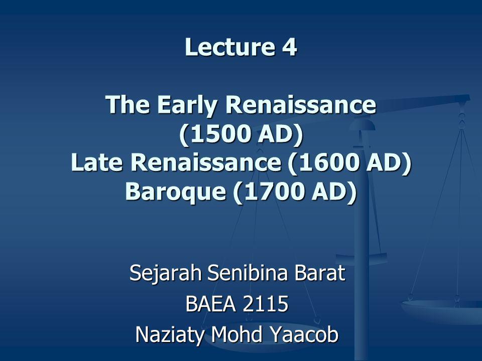 Lecture 4 The Early Renaissance (1500 AD) Late Renaissance (1600 AD) Baroque (1700 AD) Sejarah Senibina Barat BAEA 2115 Naziaty Mohd Yaacob