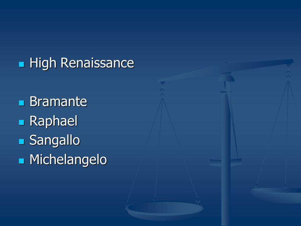 High Renaissance High Renaissance Bramante Bramante Raphael Raphael Sangallo Sangallo Michelangelo Michelangelo