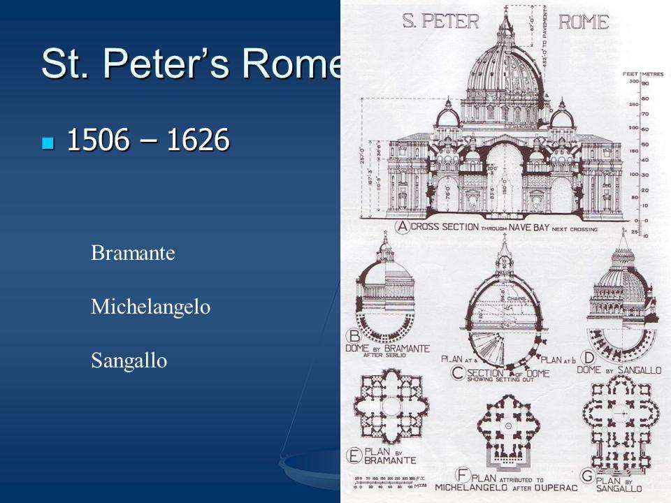 St. Peter's Rome 1506 – 1626 1506 – 1626 Bramante Michelangelo Sangallo