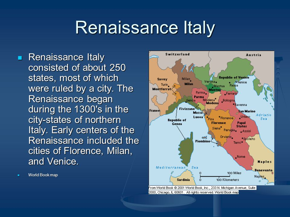 Renaissance Italy Renaissance Italy consisted of about 250 states, most of which were ruled by a city. The Renaissance began during the 1300's in the
