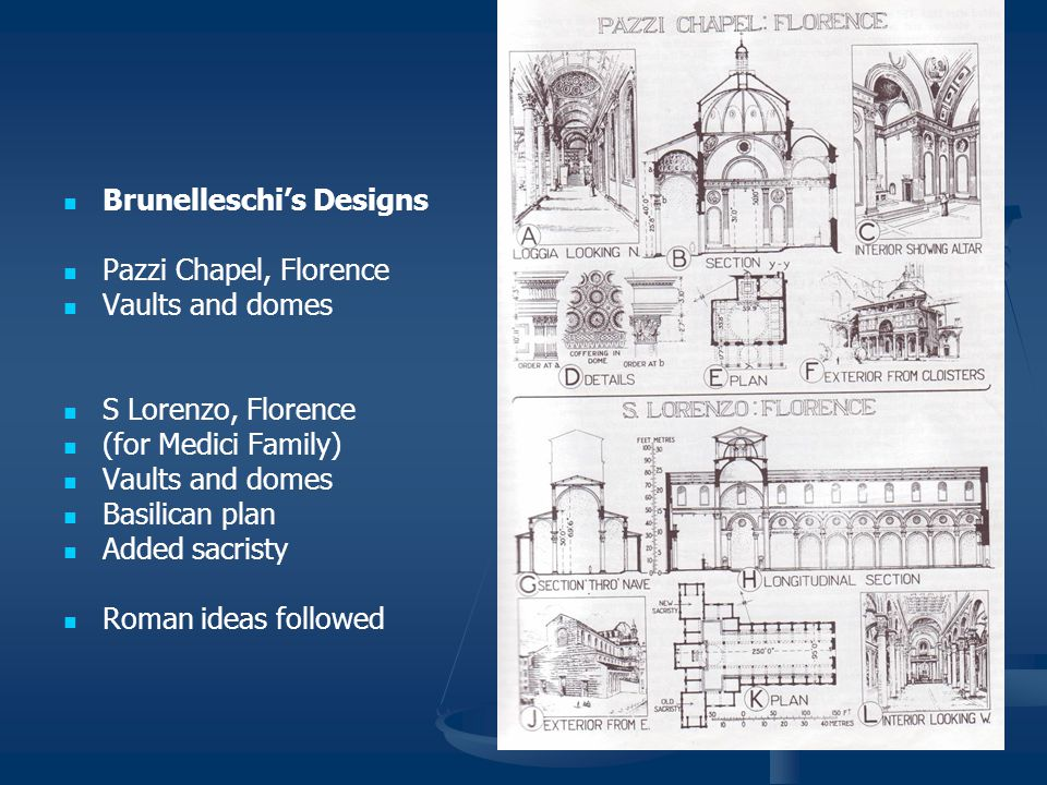 Brunelleschi's Designs Pazzi Chapel, Florence Vaults and domes S Lorenzo, Florence (for Medici Family) Vaults and domes Basilican plan Added sacristy