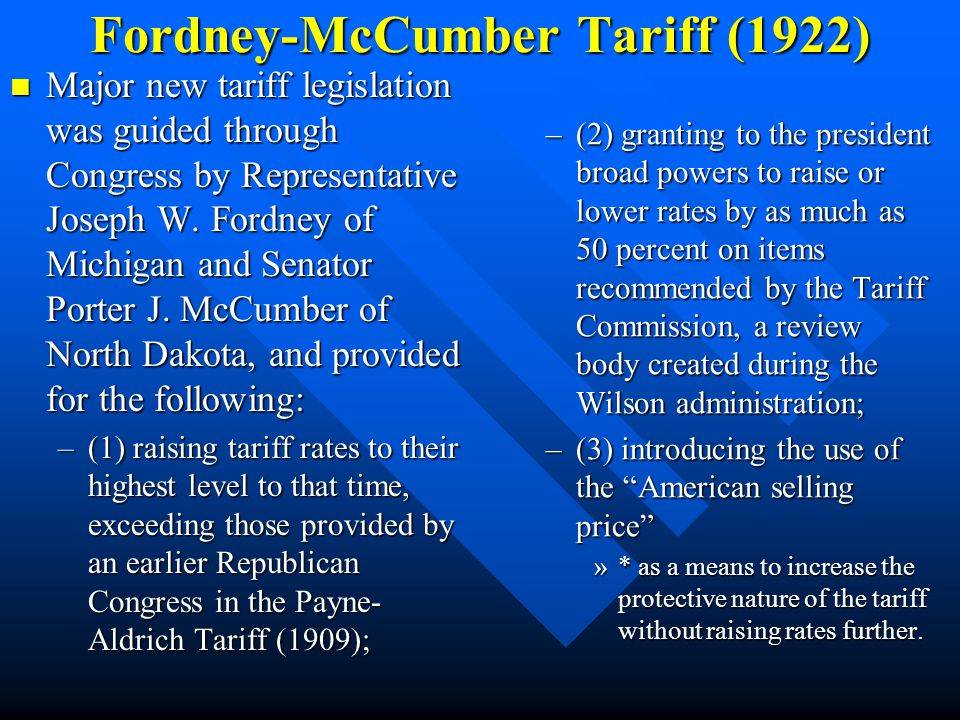 Fordney-McCumber Tariff (1922) Republican leadership marshaled over their overwhelming majorities in both the House and Senate to return the nation's