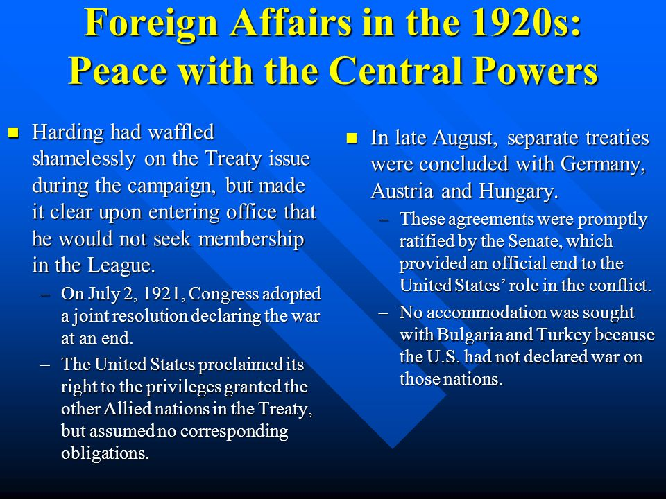 Foreign Affairs in the 1920s: Peace with the Central Powers The fighting in World War I was halted by the signing of an armistice on November 11, 1918
