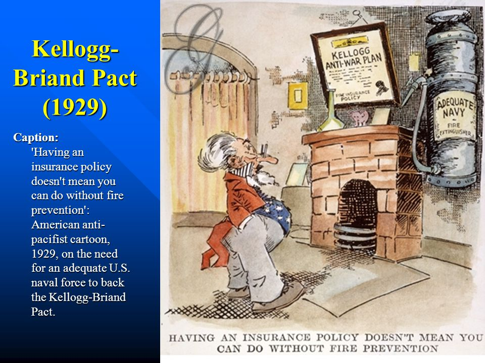"""Kellogg-Briand Pact (1928) The Kellogg-Briand Pact provided for outlawing war as an """"an instrument of national policy,"""" and was further notable for th"""