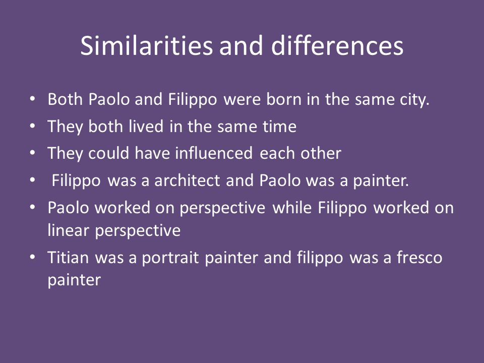Similarities and differences Both Paolo and Filippo were born in the same city.