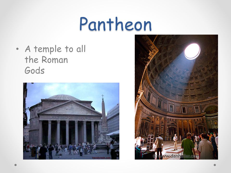 Pantheon A temple to all the Roman Gods