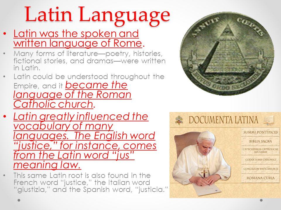 Latin Language Latin was the spoken and written language of Rome.