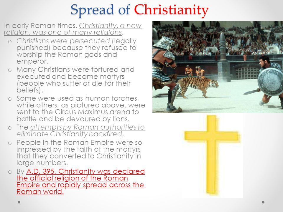 Spread of Christianity In early Roman times, Christianity, a new religion, was one of many religions.