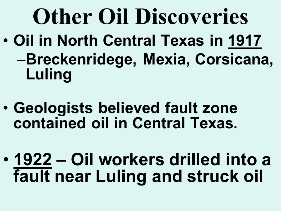 Oil in North Central Texas in 1917 –Breckenridege, Mexia, Corsicana, Luling Geologists believed fault zone contained oil in Central Texas.
