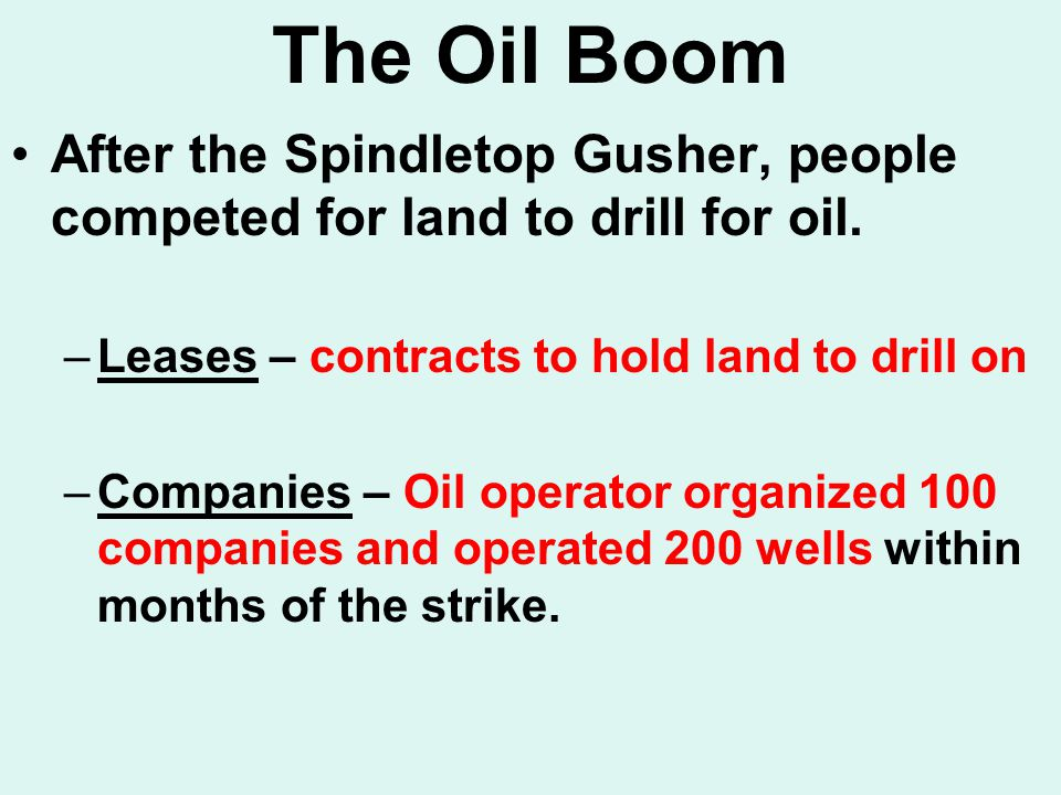 The Oil Boom After the Spindletop Gusher, people competed for land to drill for oil.