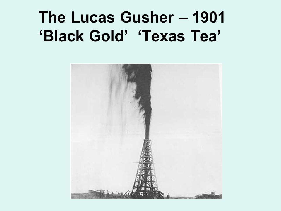 The Lucas Gusher – 1901 'Black Gold' 'Texas Tea'