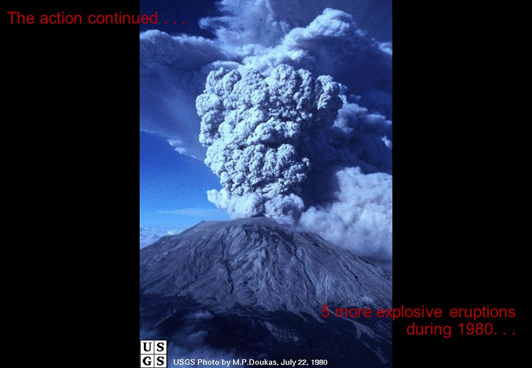 The action continued... 5 more explosive eruptions during 1980...