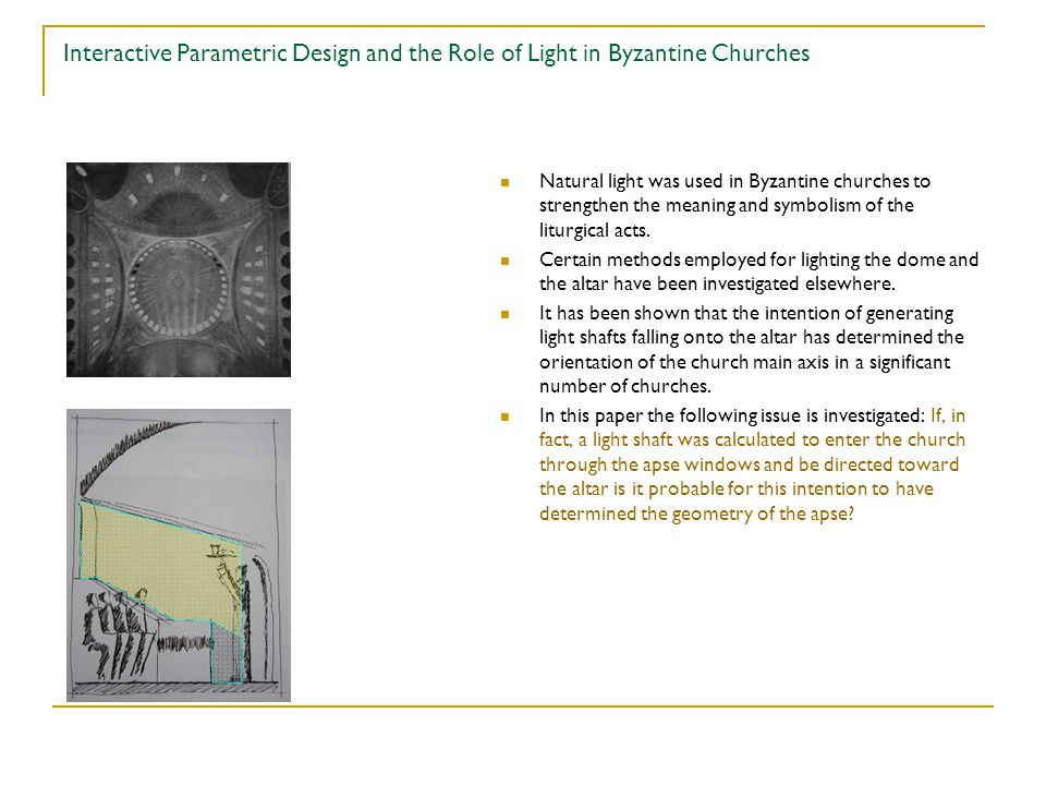 Interactive Parametric Design and the Role of Light in Byzantine Churches Natural light was used in Byzantine churches to strengthen the meaning and symbolism of the liturgical acts.