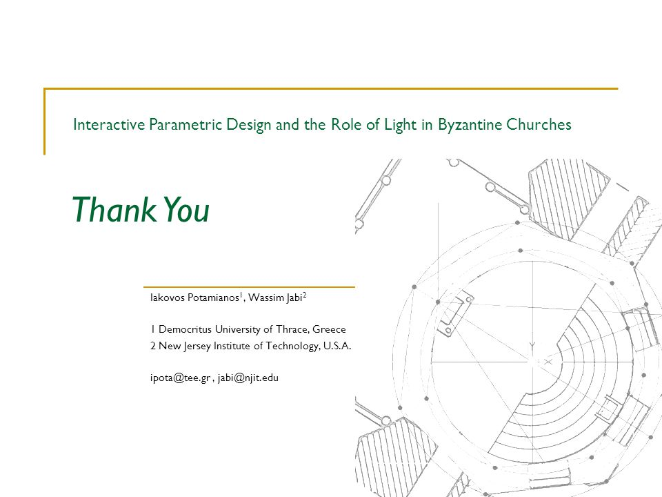 Interactive Parametric Design and the Role of Light in Byzantine Churches Iakovos Potamianos 1, Wassim Jabi 2 1 Democritus University of Thrace, Greece 2 New Jersey Institute of Technology, U.S.A.
