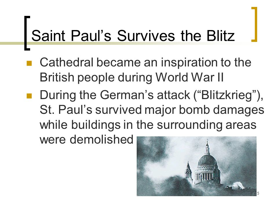 """5 Saint Paul's Survives the Blitz Cathedral became an inspiration to the British people during World War II During the German's attack (""""Blitzkrieg""""),"""