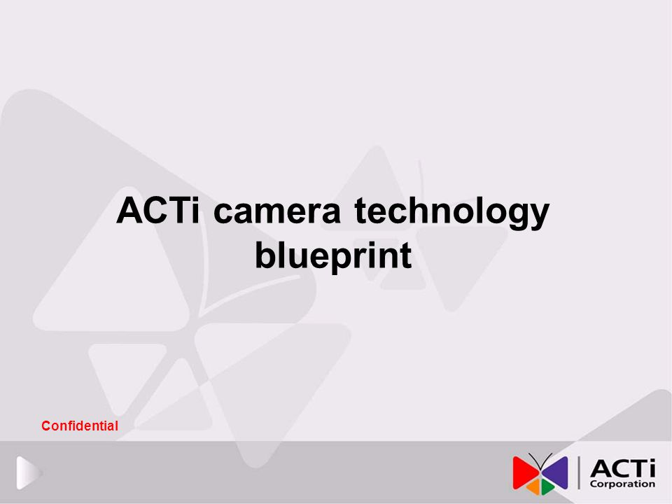 ACTi camera technology blueprint Confidential