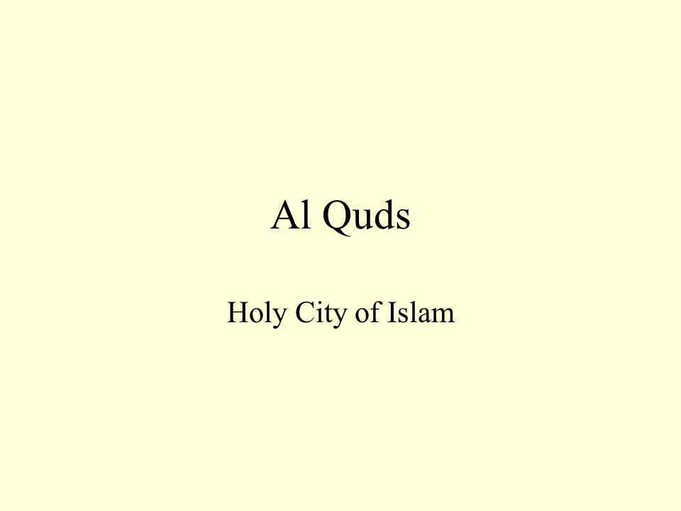 Al Quds-The Holy In Arabic, since the Middle Ages, Jerusalem is referred to as Al-quds: the Holy (City). For Muslims, Jerusalem is one of three holy cities: Mecca, Medina, and Al Quds.