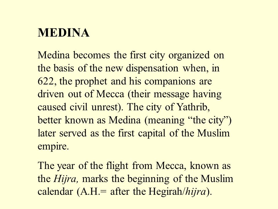Medina becomes the first city organized on the basis of the new dispensation when, in 622, the prophet and his companions are driven out of Mecca (the