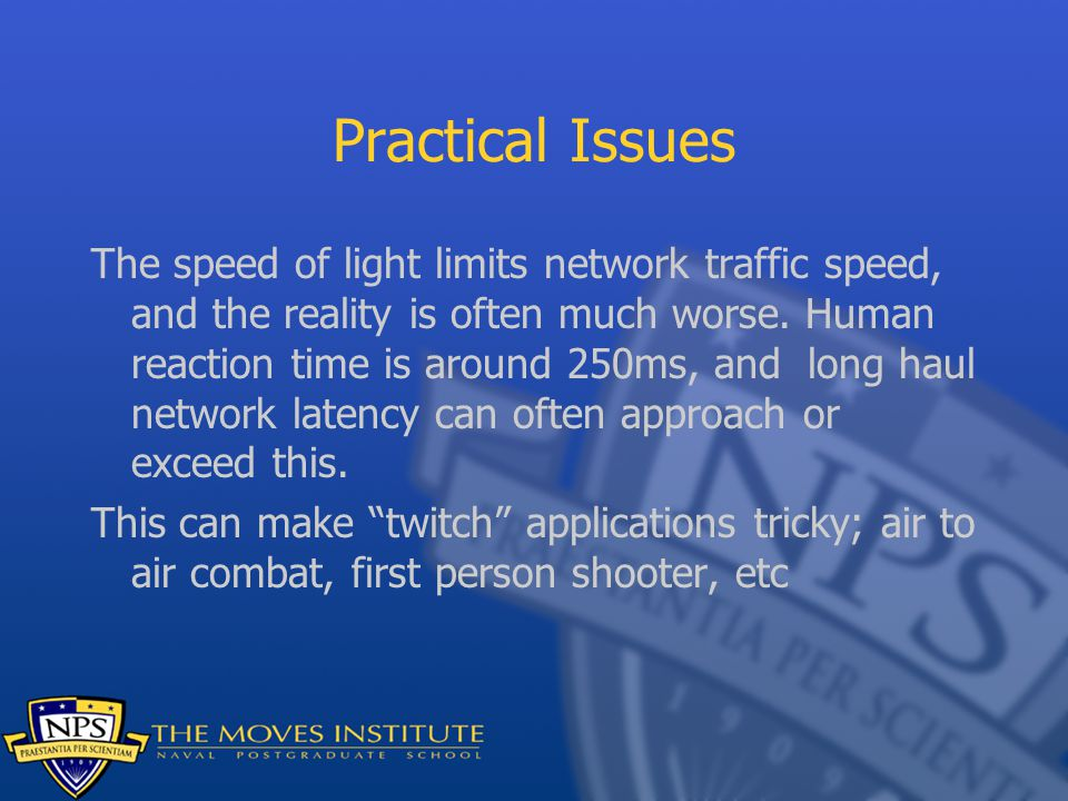 Practical Issues The speed of light limits network traffic speed, and the reality is often much worse.
