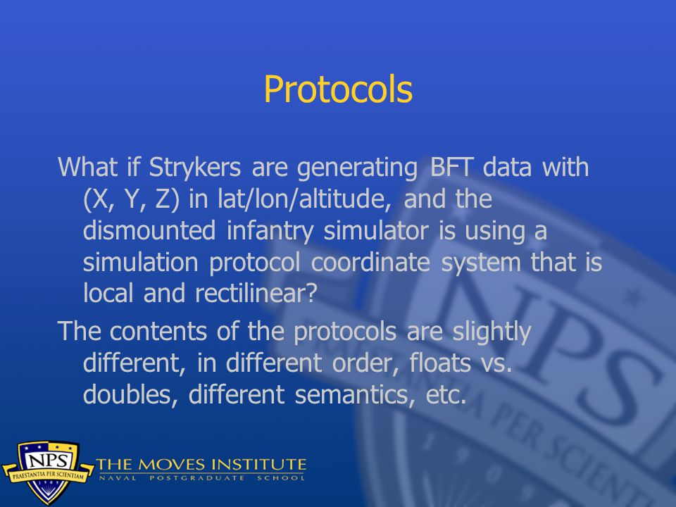 Protocols What if Strykers are generating BFT data with (X, Y, Z) in lat/lon/altitude, and the dismounted infantry simulator is using a simulation protocol coordinate system that is local and rectilinear.