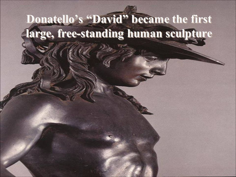 Donatello's David became the first large, free-standing human sculpture