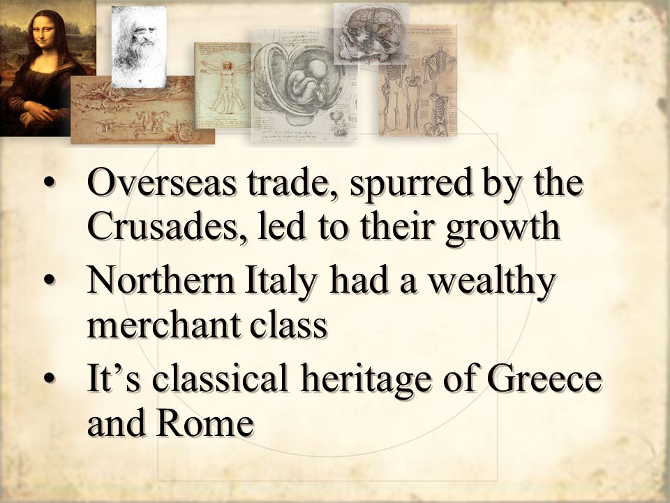 Overseas trade, spurred by the Crusades, led to their growth Northern Italy had a wealthy merchant class It's classical heritage of Greece and Rome Overseas trade, spurred by the Crusades, led to their growth Northern Italy had a wealthy merchant class It's classical heritage of Greece and Rome