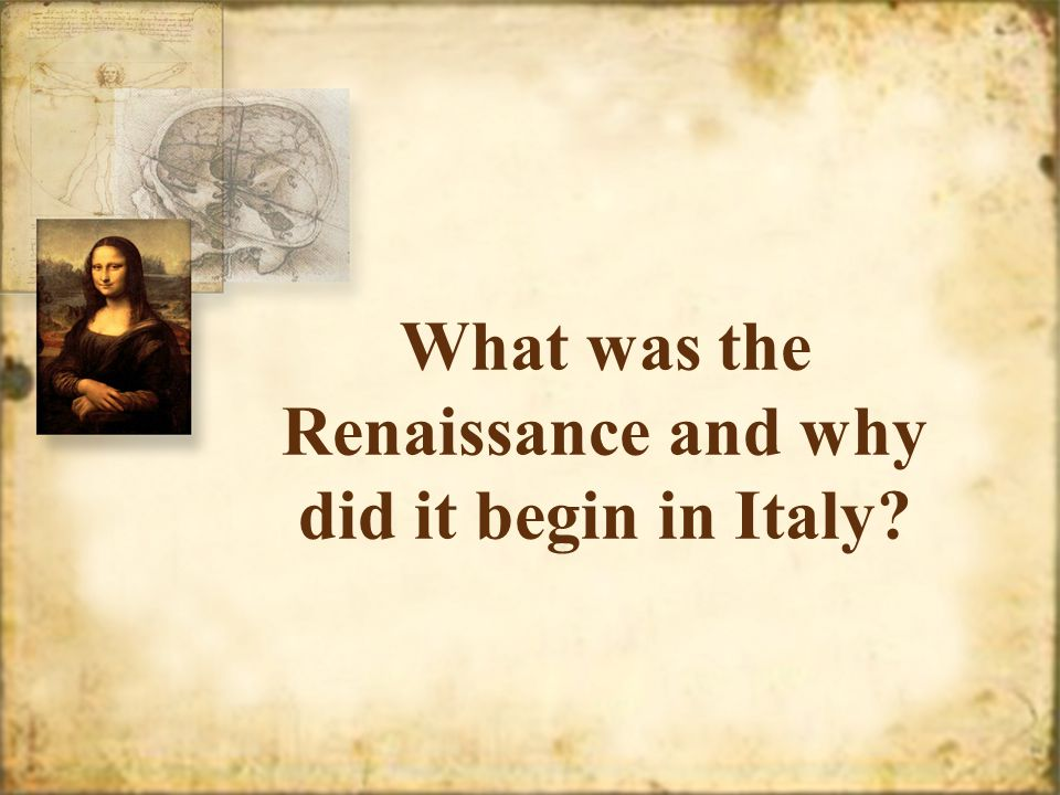 What was the Renaissance and why did it begin in Italy?
