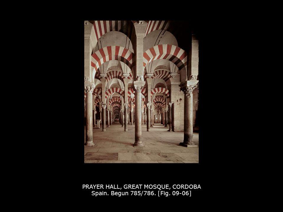 PRAYER HALL, GREAT MOSQUE, CORDOBA Spain. Begun 785/786. [Fig. 09-06]