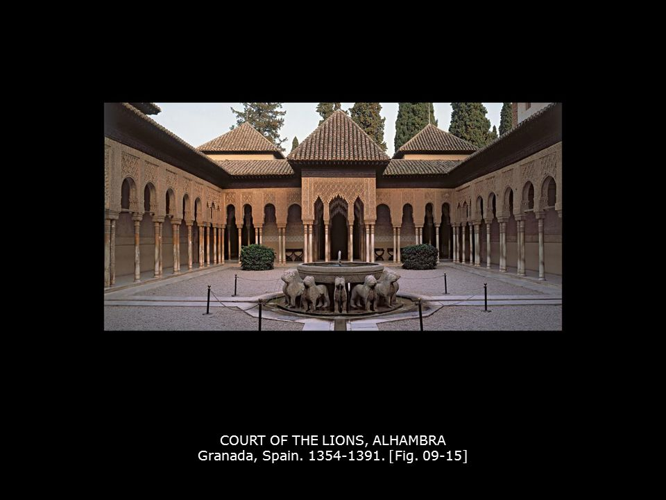 COURT OF THE LIONS, ALHAMBRA Granada, Spain. 1354-1391. [Fig. 09-15]