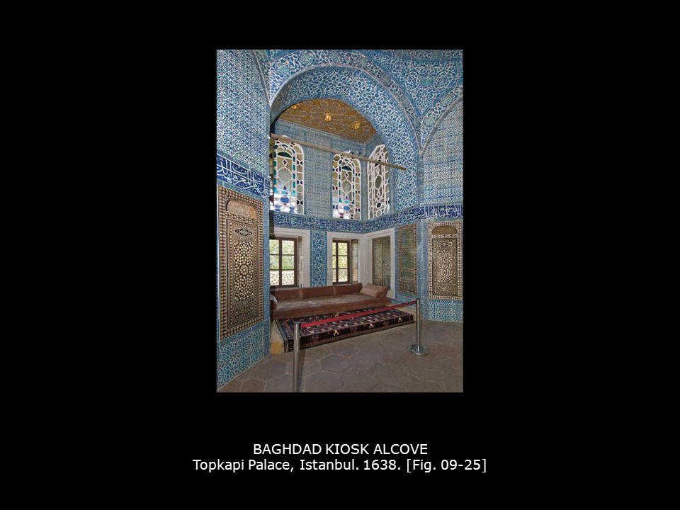 BAGHDAD KIOSK ALCOVE Topkapi Palace, Istanbul. 1638. [Fig. 09-25]