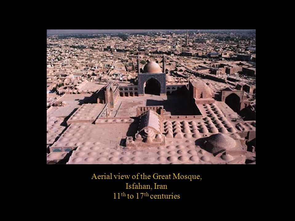 Aerial view of the Great Mosque, Isfahan, Iran 11 th to 17 th centuries
