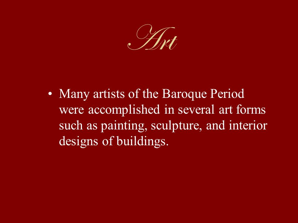 Art Many artists of the Baroque Period were accomplished in several art forms such as painting, sculpture, and interior designs of buildings.