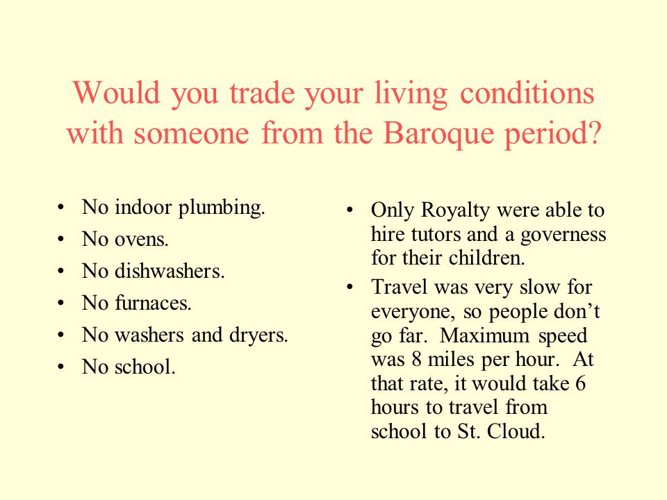 Would you trade your living conditions with someone from the Baroque period.