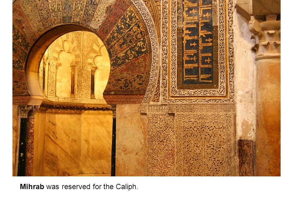 Mihrab was reserved for the Caliph.