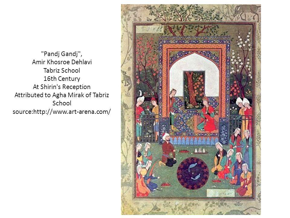 Pandj Gandj , Amir Khosroe Dehlavi Tabriz School 16th Century At Shirin s Reception Attributed to Agha Mirak of Tabriz School source:http://www.art-arena.com/