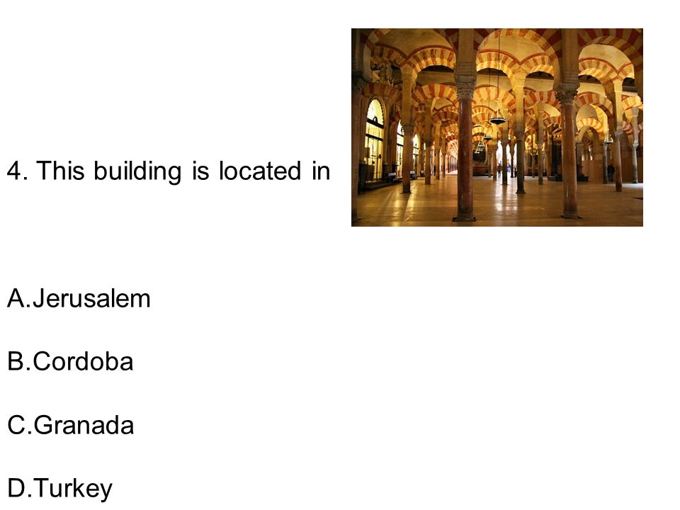 4. This building is located in A.Jerusalem B.Cordoba C.Granada D.Turkey